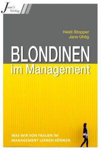 """""""Blondinen im Management - Was wir von Frauen im Management lernen können"""" von Heidi Stopper und Jane Uhlig (Jane's Verlag)"""